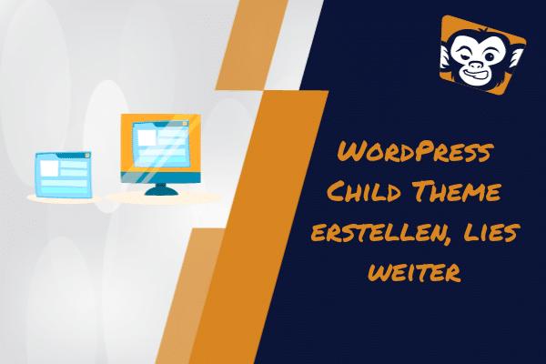 WordPress Child Theme erstellen mit Plugin oder manuell – Step by Step Anleitung Kind Thema WordPress erstellen – von WebGemacht