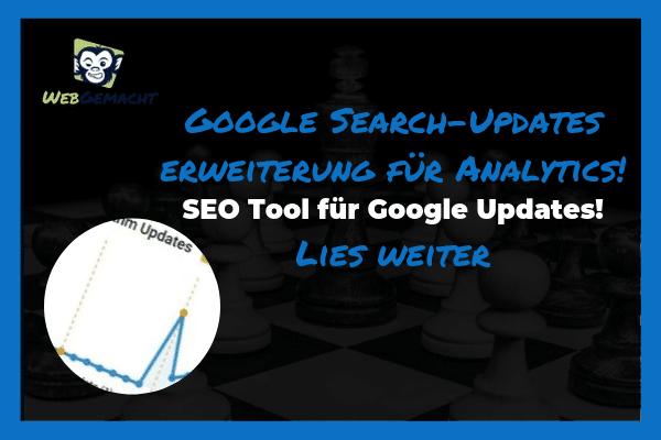 SEO Tool🏅: Google Search Updates im Analytics Backoffice – Endlich kein Ärger mehr mit Algorithmus Änderungen durch Zeo – von WebGemacht